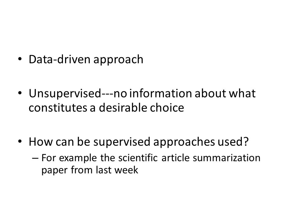 Data-driven approach Unsupervised---no information about what constitutes a desirable choice How can be supervised approaches used.