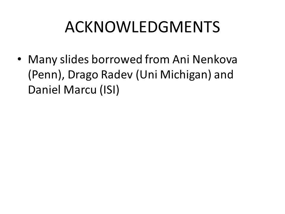 ACKNOWLEDGMENTS Many slides borrowed from Ani Nenkova (Penn), Drago Radev (Uni Michigan) and Daniel Marcu (ISI)