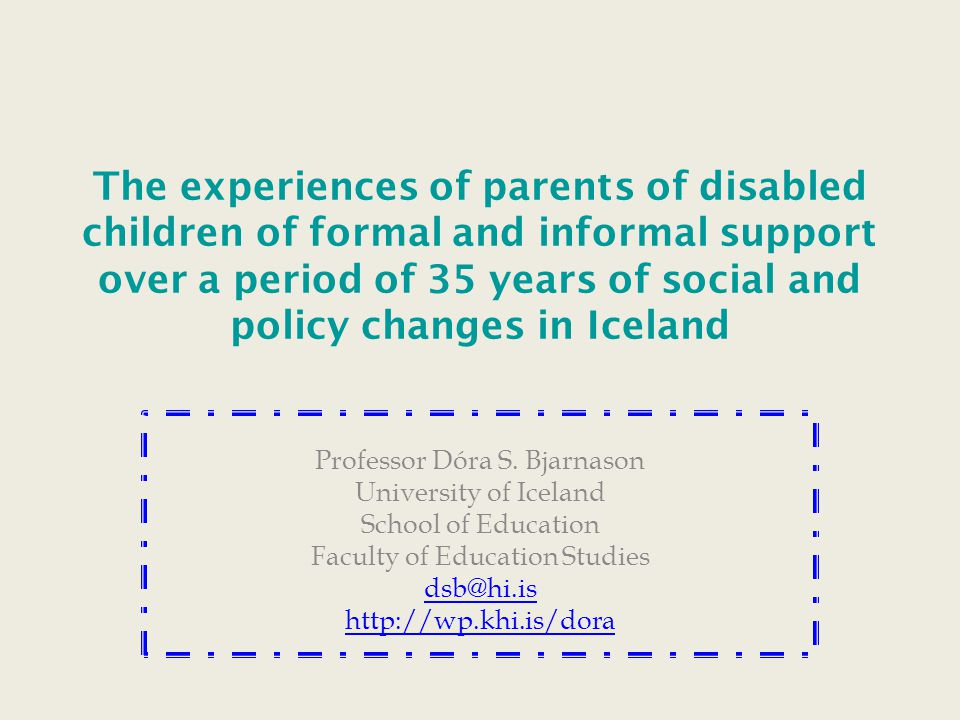 The experiences of parents of disabled children of formal and informal support over a period of 35 years of social and policy changes in Iceland Profe