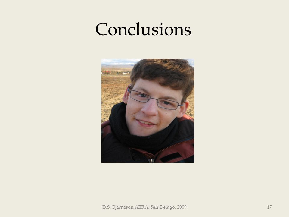 D.S. Bjarnason AERA, San Deiago, 200917 Conclusions