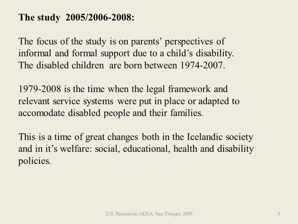 D.S. Bjarnason AERA, San Deiago, 20093 The study 2005/2006-2008: The focus of the study is on parents perspectives of informal and formal support due