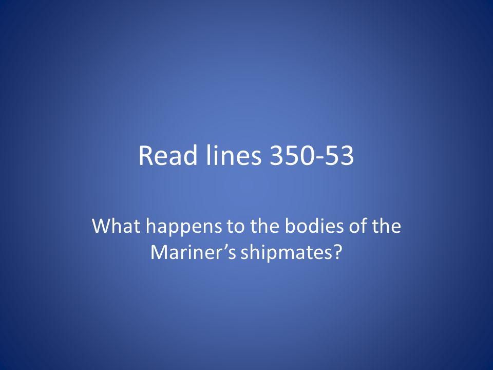 Read lines 350-53 What happens to the bodies of the Mariners shipmates?