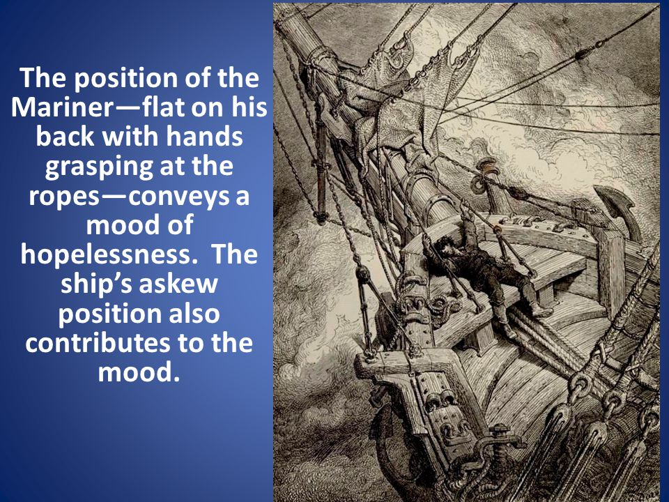 The position of the Marinerflat on his back with hands grasping at the ropesconveys a mood of hopelessness. The ships askew position also contributes