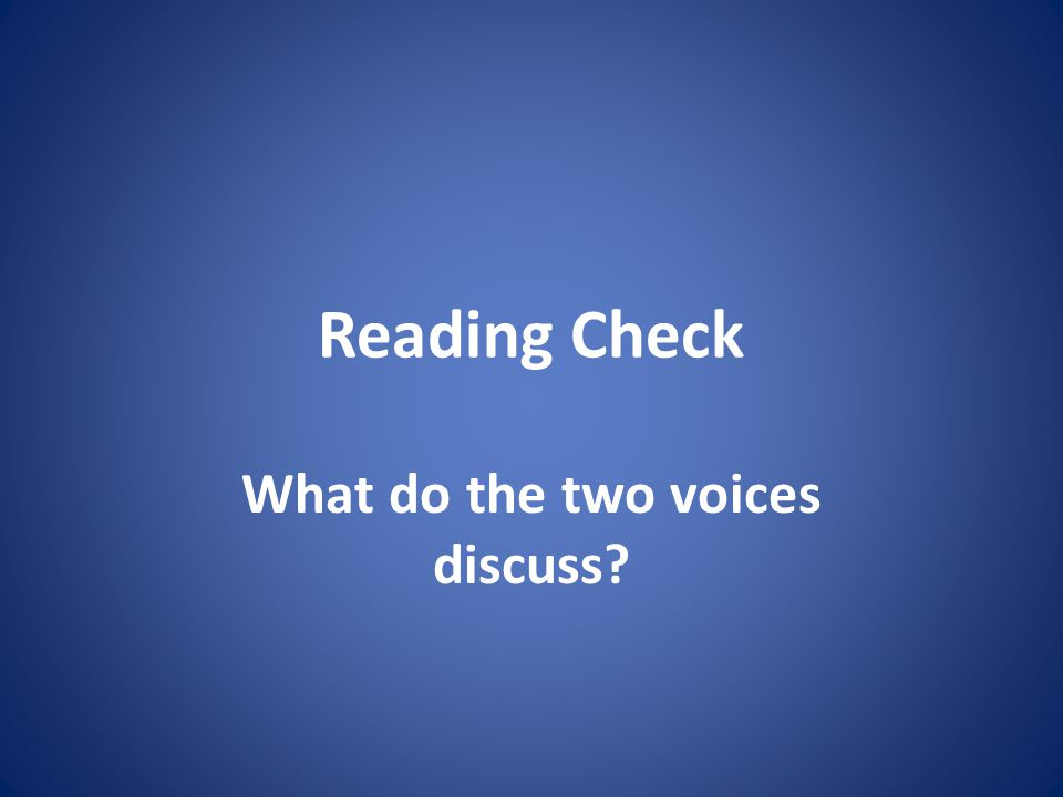 Reading Check What do the two voices discuss?