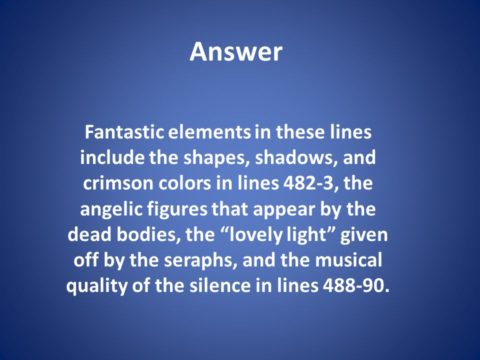 Answer Fantastic elements in these lines include the shapes, shadows, and crimson colors in lines 482-3, the angelic figures that appear by the dead b
