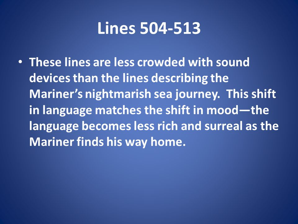 Lines 504-513 These lines are less crowded with sound devices than the lines describing the Mariners nightmarish sea journey. This shift in language m