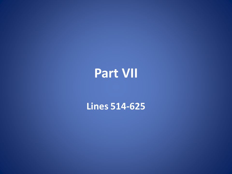 Part VII Lines 514-625