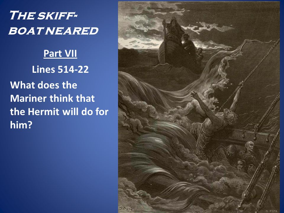 The skiff- boat neared Part VII Lines 514-22 What does the Mariner think that the Hermit will do for him?