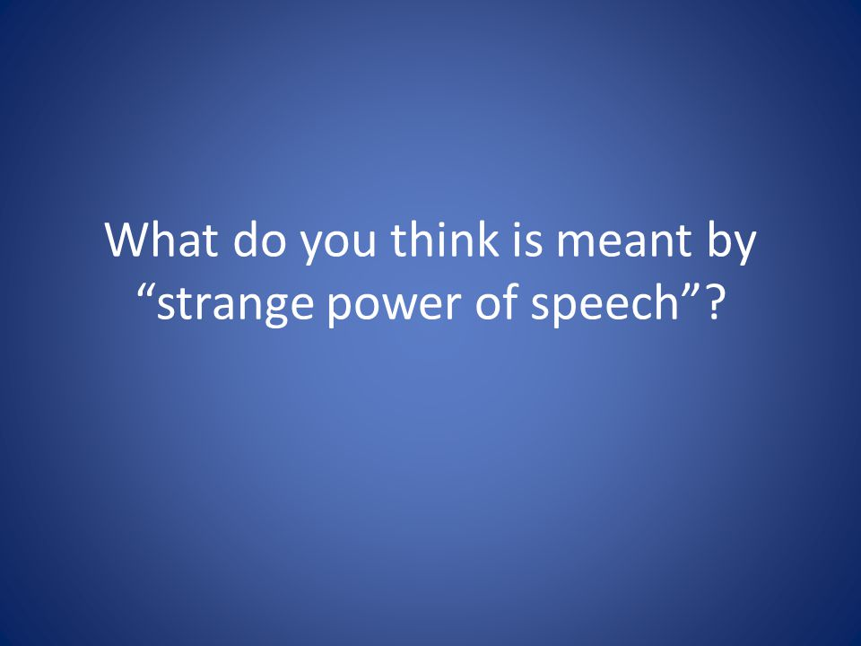 What do you think is meant by strange power of speech?