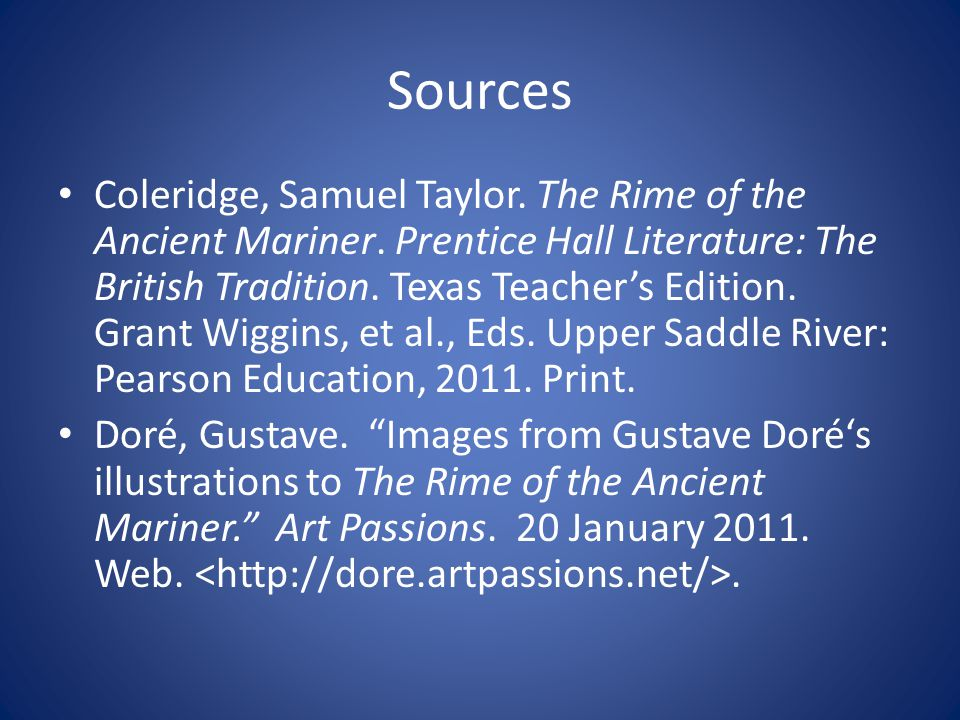 Sources Coleridge, Samuel Taylor. The Rime of the Ancient Mariner. Prentice Hall Literature: The British Tradition. Texas Teachers Edition. Grant Wigg