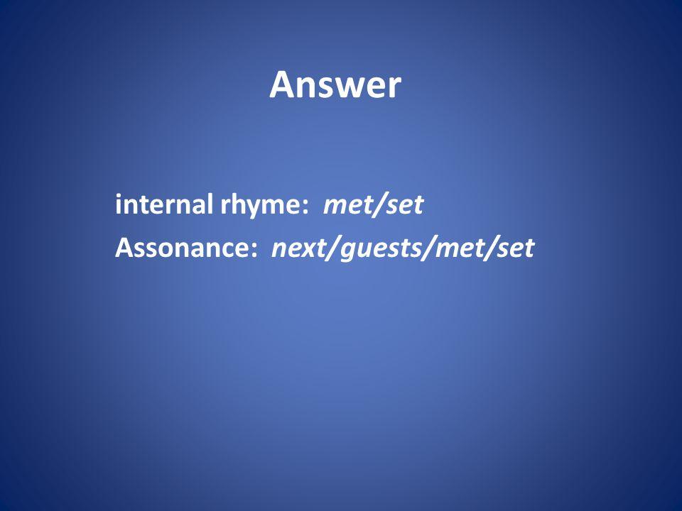 Answer internal rhyme: met/set Assonance: next/guests/met/set