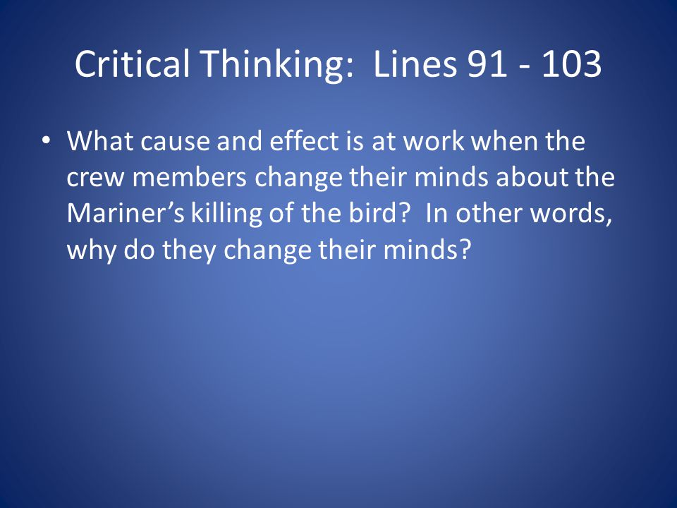 Critical Thinking: Lines 91 - 103 What cause and effect is at work when the crew members change their minds about the Mariners killing of the bird? In