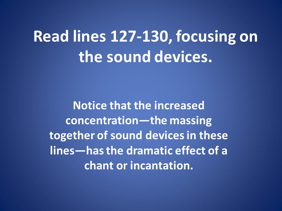 Read lines 127-130, focusing on the sound devices. Notice that the increased concentrationthe massing together of sound devices in these lineshas the