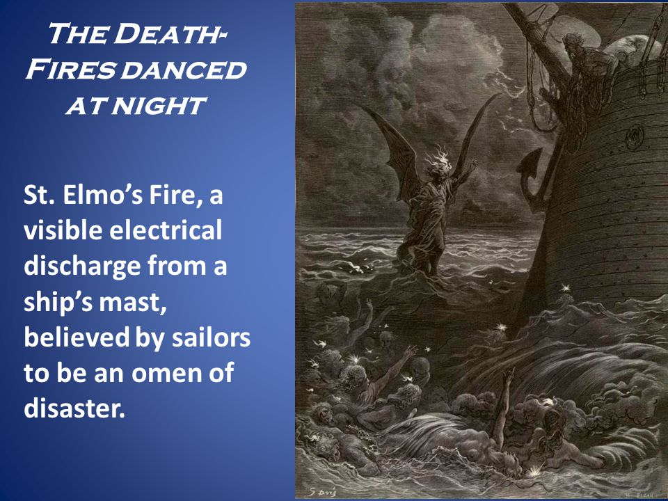 The Death- Fires danced at night St. Elmos Fire, a visible electrical discharge from a ships mast, believed by sailors to be an omen of disaster.