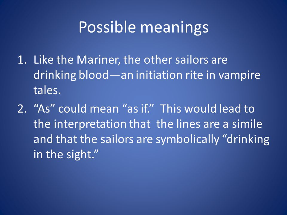 Possible meanings 1.Like the Mariner, the other sailors are drinking bloodan initiation rite in vampire tales. 2.As could mean as if. This would lead