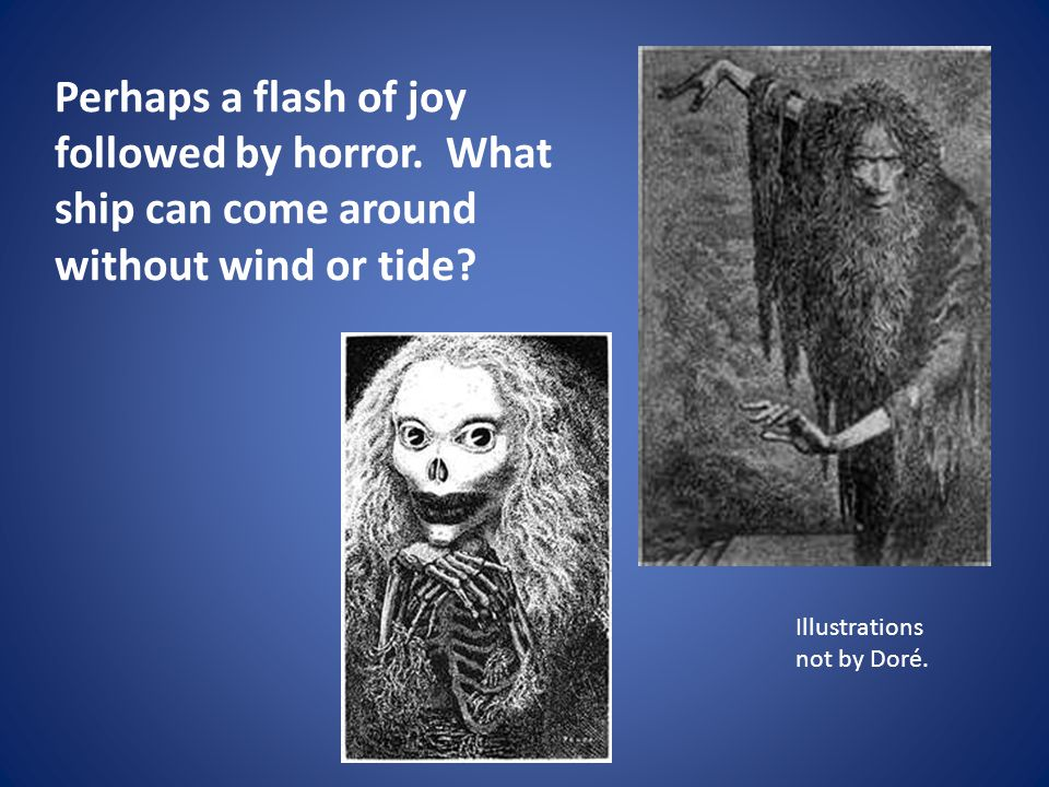 Illustrations not by Doré. Perhaps a flash of joy followed by horror. What ship can come around without wind or tide?