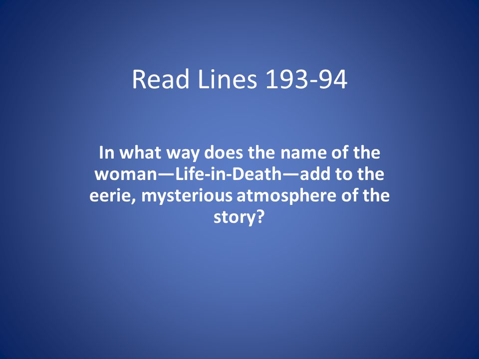 Read Lines 193-94 In what way does the name of the womanLife-in-Deathadd to the eerie, mysterious atmosphere of the story?