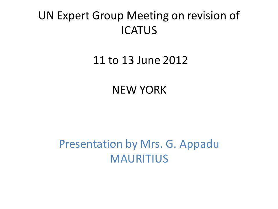 UN Expert Group Meeting on revision of ICATUS 11 to 13 June 2012 NEW YORK Presentation by Mrs. G. Appadu MAURITIUS