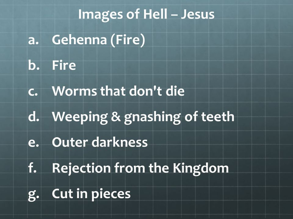 Images of Hell – Jesus a. a.Gehenna (Fire) b. b.Fire c.