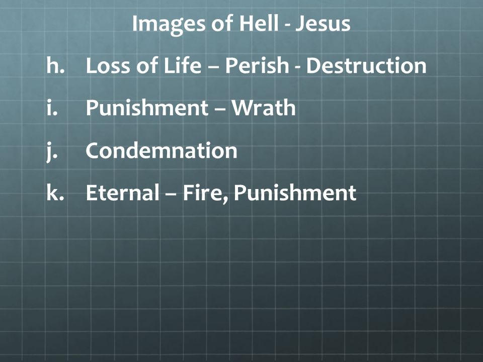 Images of Hell - Jesus h. h.Loss of Life – Perish - Destruction i.