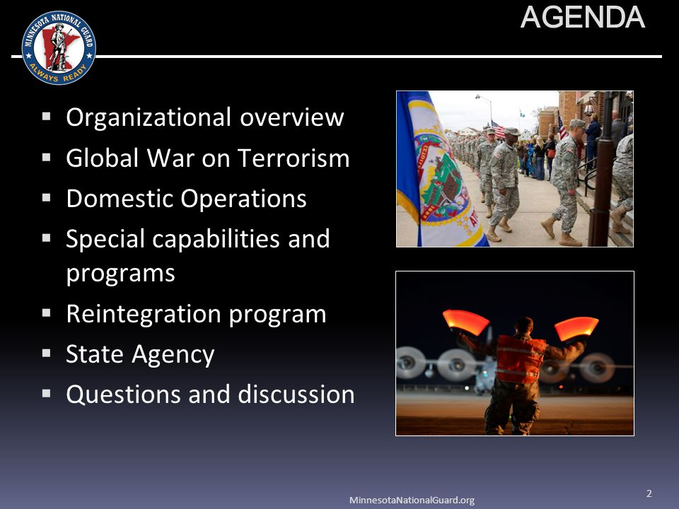 AGENDA Organizational overview Global War on Terrorism Domestic Operations Special capabilities and programs Reintegration program State Agency Questions and discussion MinnesotaNationalGuard.org 2
