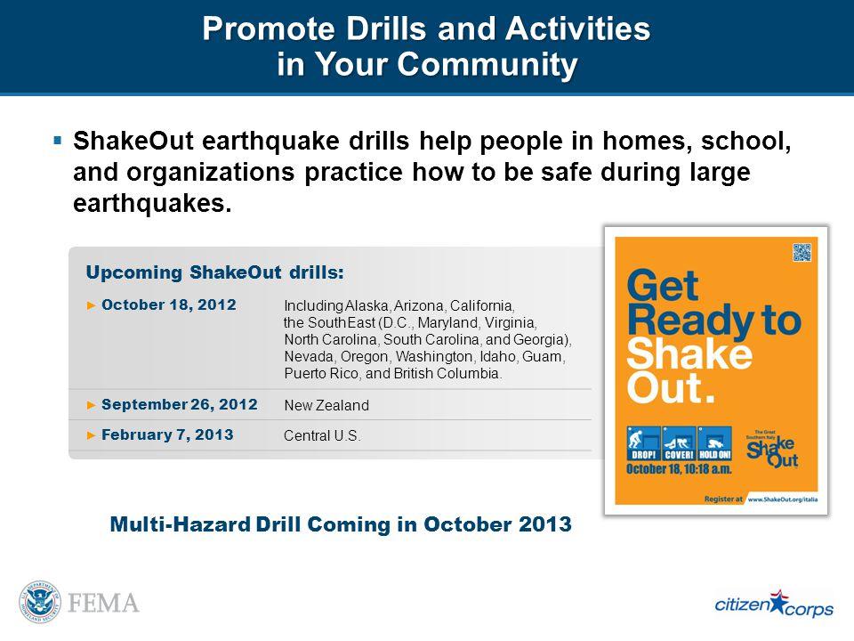 Upcoming ShakeOut drills: October 18, 2012 Including Alaska, Arizona, California, the SouthEast (D.C., Maryland, Virginia, North Carolina, South Carolina, and Georgia), Nevada, Oregon, Washington, Idaho, Guam, Puerto Rico, and British Columbia.