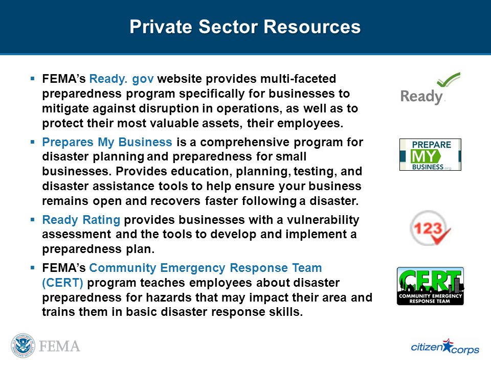 Private Sector Resources FEMAs Ready. gov website provides multi-faceted preparedness program specifically for businesses to mitigate against disrupti