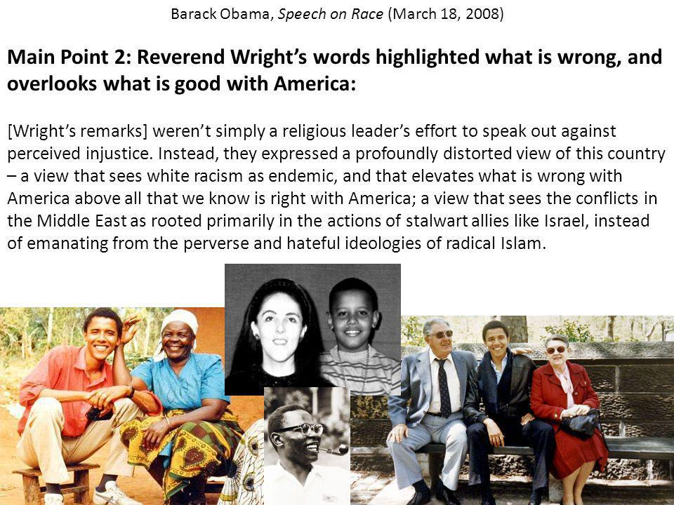 Main Point 2: Reverend Wrights words highlighted what is wrong, and overlooks what is good with America: [Wrights remarks] werent simply a religious l