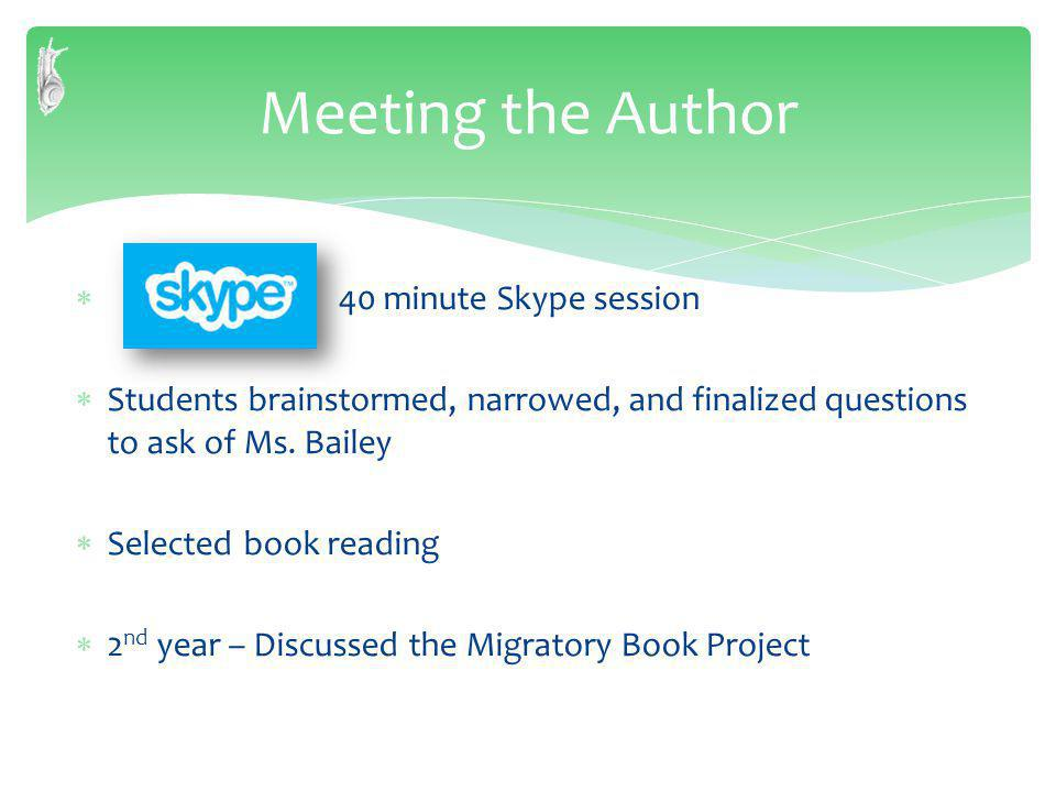 Meeting the Author 40 minute Skype session Students brainstormed, narrowed, and finalized questions to ask of Ms.