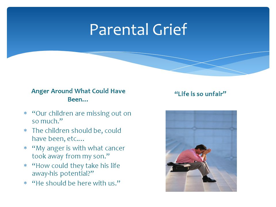 Parental Grief Anger Around What Could Have Been… Our children are missing out on so much. The children should be, could have been, etc.… My anger is