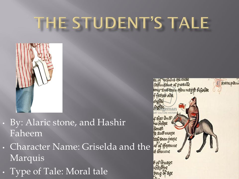 By: Alaric stone, and Hashir Faheem Character Name: Griselda and the Marquis Type of Tale: Moral tale