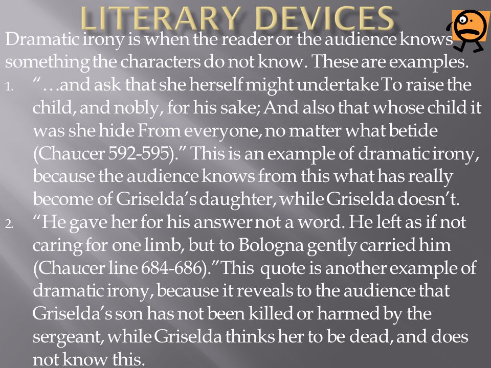 Dramatic irony is when the reader or the audience knows something the characters do not know.