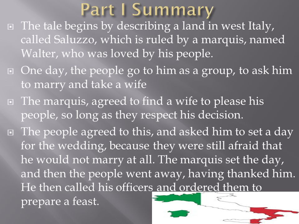 The tale begins by describing a land in west Italy, called Saluzzo, which is ruled by a marquis, named Walter, who was loved by his people.