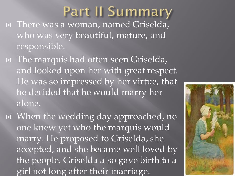 There was a woman, named Griselda, who was very beautiful, mature, and responsible.