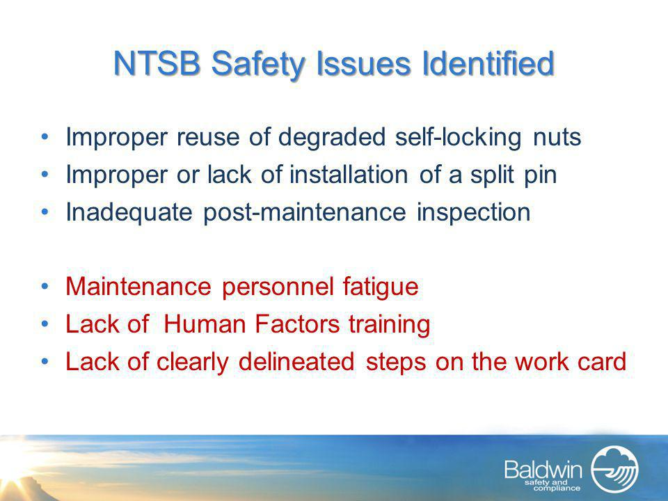 NTSB Safety Issues Identified Improper reuse of degraded self-locking nuts Improper or lack of installation of a split pin Inadequate post-maintenance