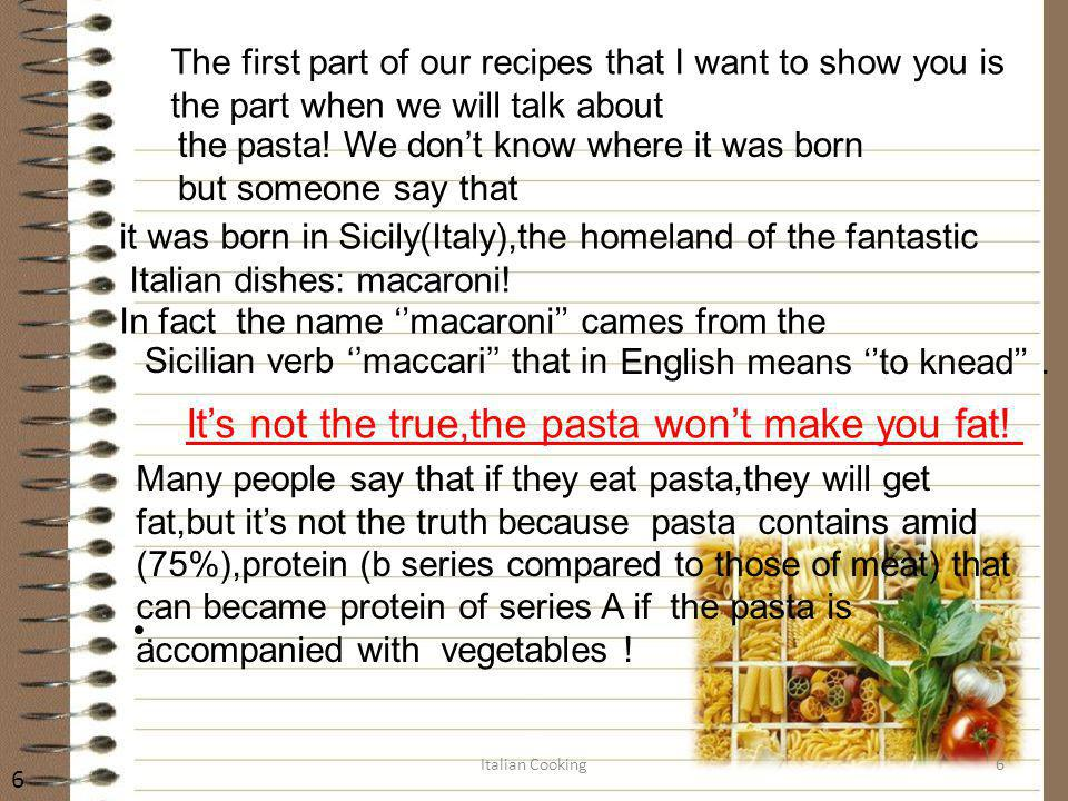 The first part of our recipes that I want to show you is the part when we will talk about the pasta! We dont know where it was born but someone say th