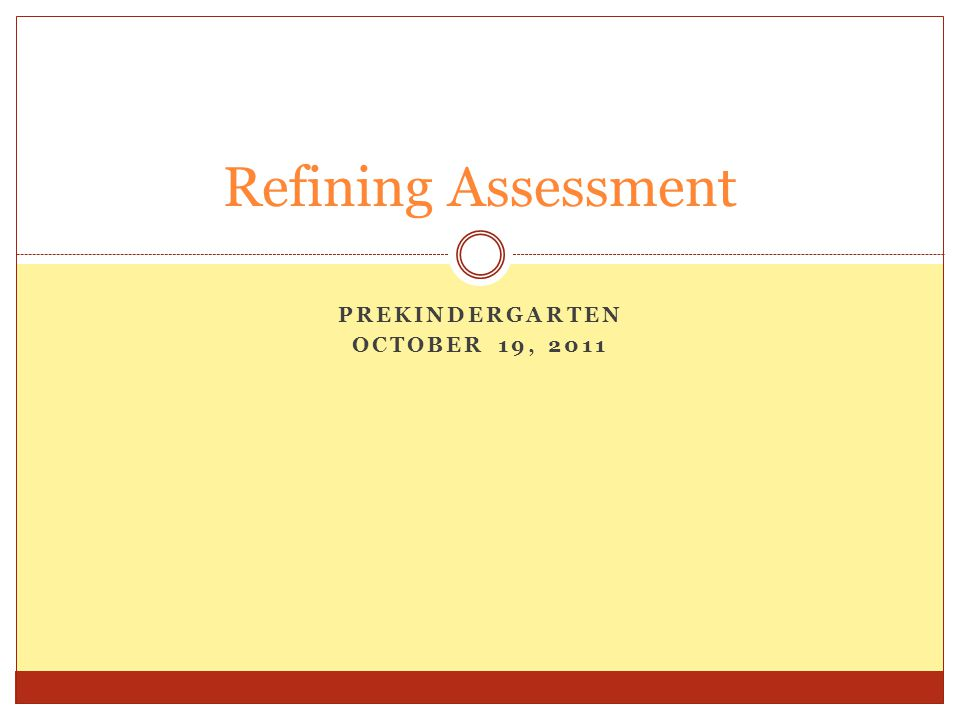 PREKINDERGARTEN OCTOBER 19, 2011 Refining Assessment
