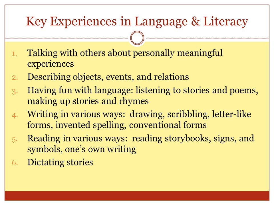 Key Experiences in Language & Literacy 1. Talking with others about personally meaningful experiences 2. Describing objects, events, and relations 3.