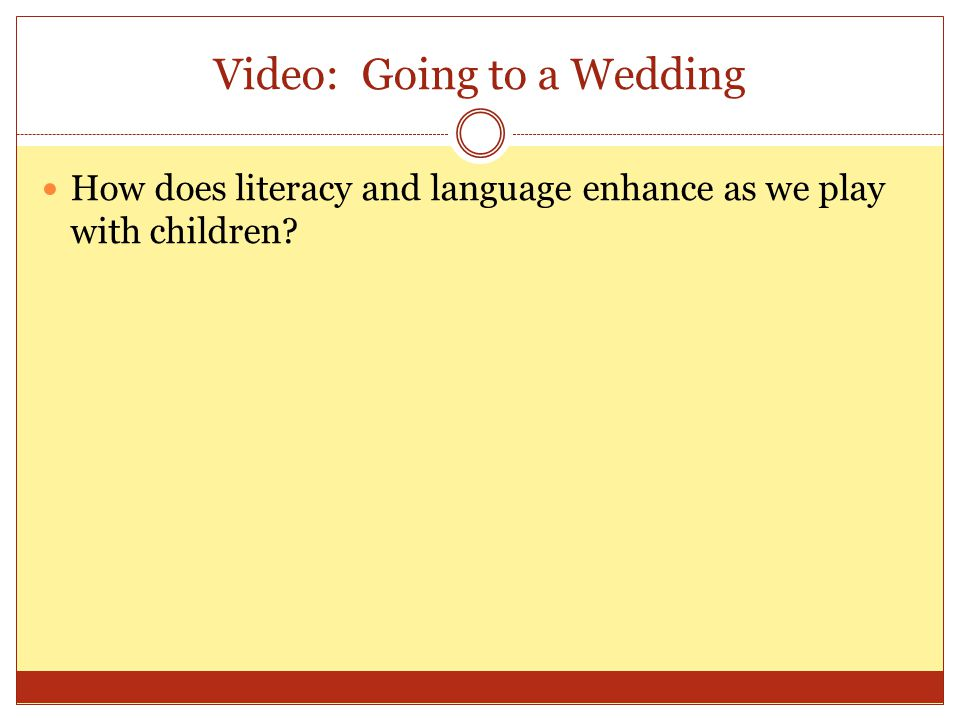 Video: Going to a Wedding How does literacy and language enhance as we play with children?