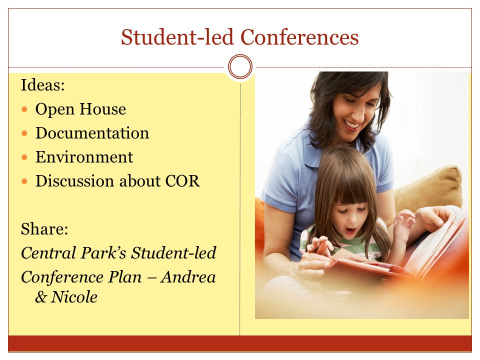 Student-led Conferences Ideas: Open House Documentation Environment Discussion about COR Share: Central Parks Student-led Conference Plan – Andrea & N