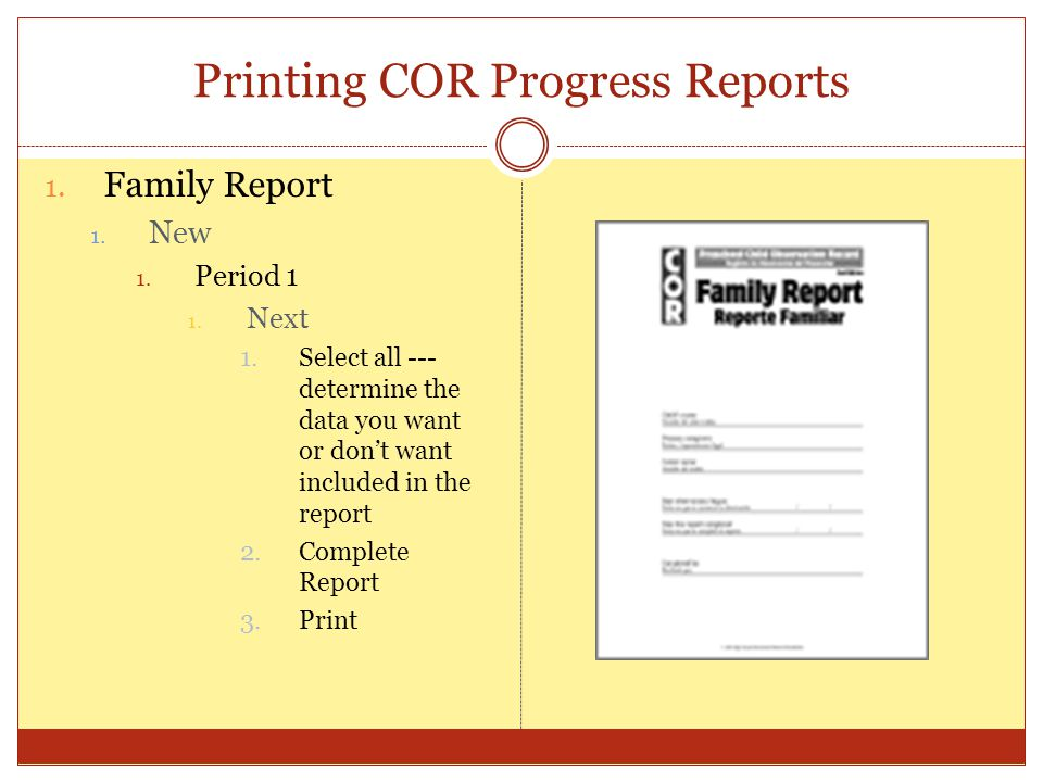 Printing COR Progress Reports 1. Family Report 1.