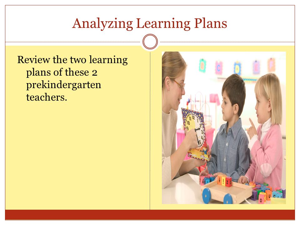 Analyzing Learning Plans Review the two learning plans of these 2 prekindergarten teachers.