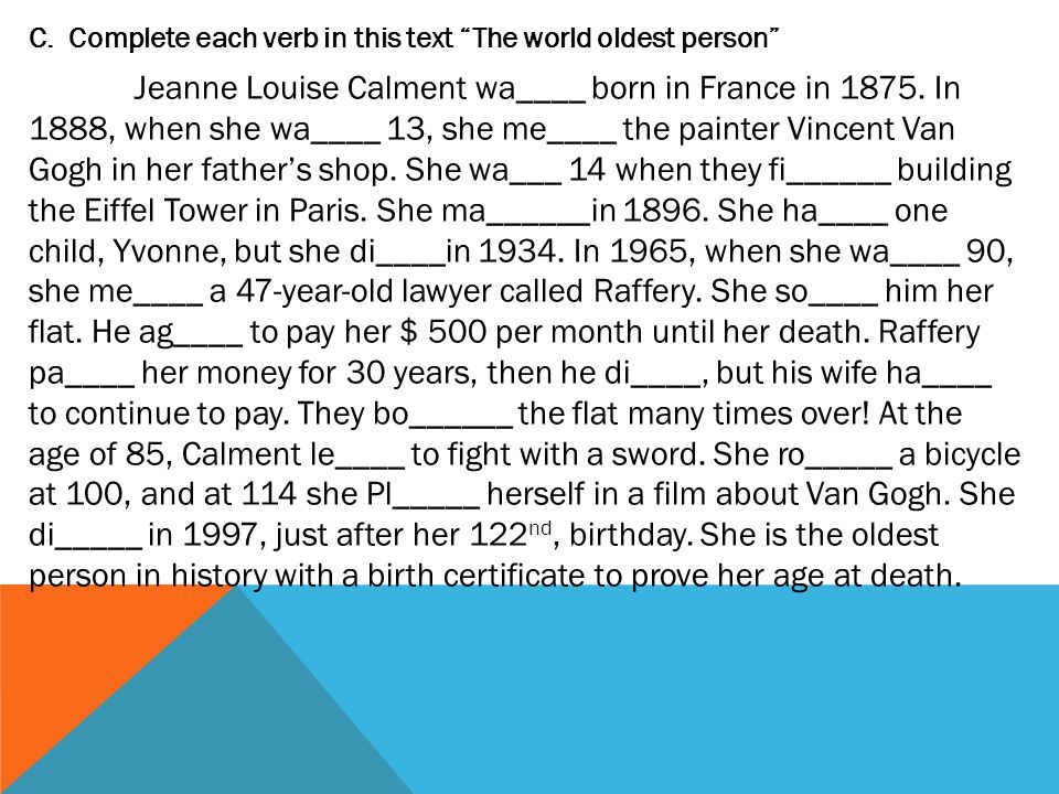 C.Complete each verb in this text The world oldest person Jeanne Louise Calment wa____ born in France in 1875.