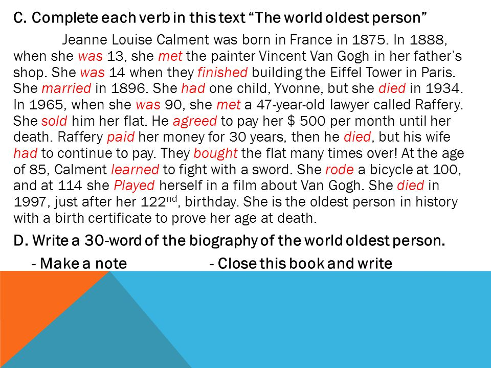 C.Complete each verb in this text The world oldest person Jeanne Louise Calment was born in France in 1875.