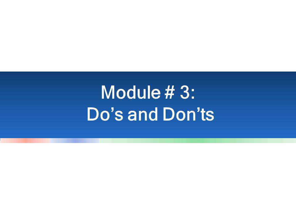 Module # 3: Dos and Donts