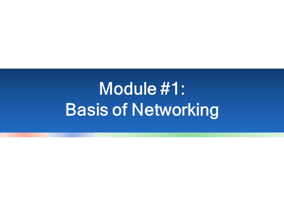Module #1: Basis of Networking