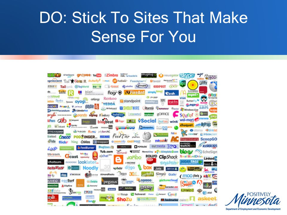 DO: Stick To Sites That Make Sense For You