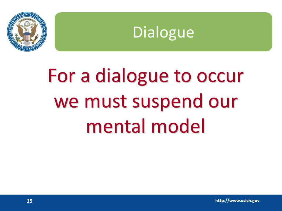 http://www.usich.gov 15 Dialogue For a dialogue to occur we must suspend our mental model
