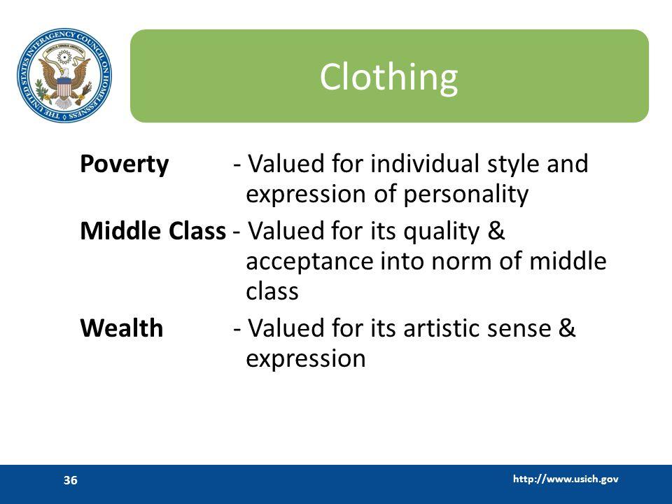 http://www.usich.gov 36 Clothing Poverty - Valued for individual style and expression of personality Middle Class - Valued for its quality & acceptanc