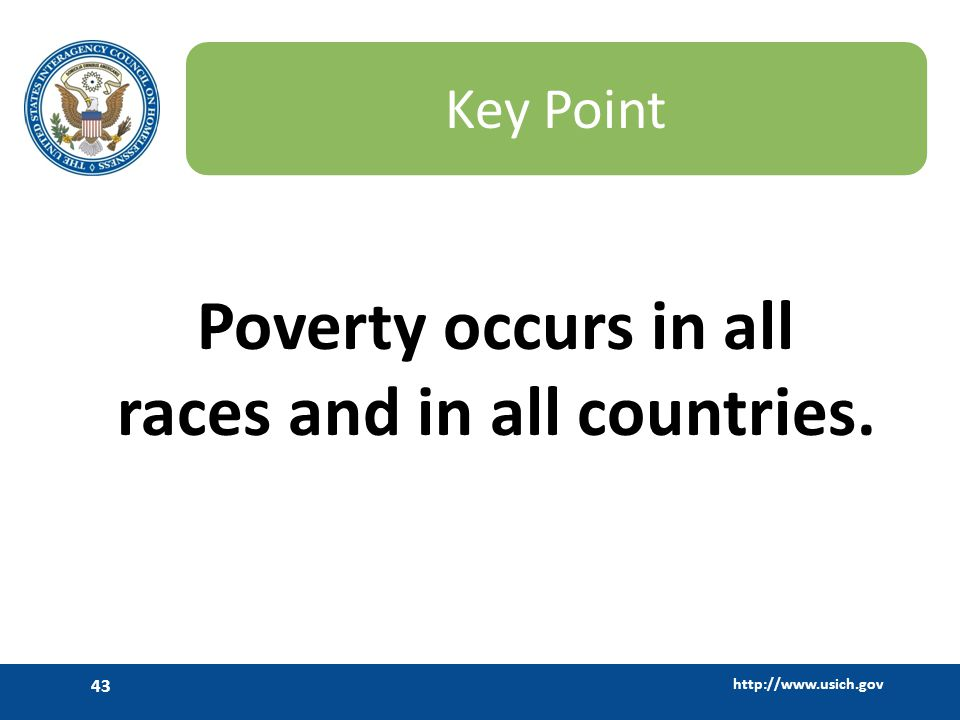 http://www.usich.gov 43 Key Point Poverty occurs in all races and in all countries.